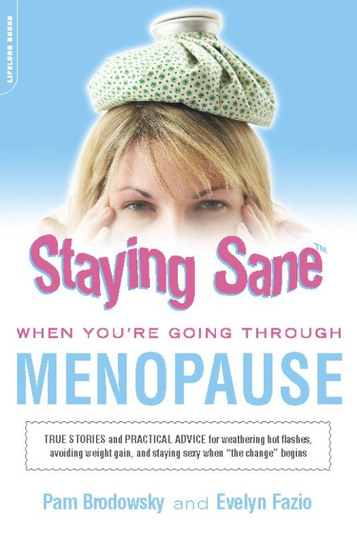 Staying Sane When You're Going Through Menopause By: Evelyn Fazio,Pam Brodowsky