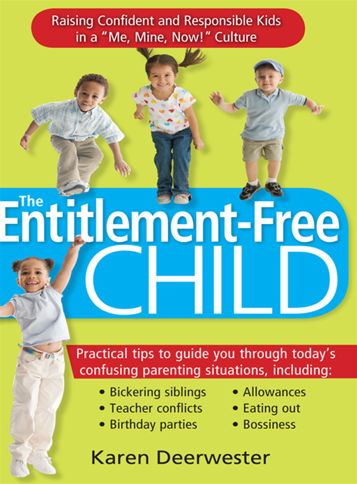 "Entitlement-Free Child: Raising Confident And Responsible Kids In A ""Me  Mine  Now!"" Culture"