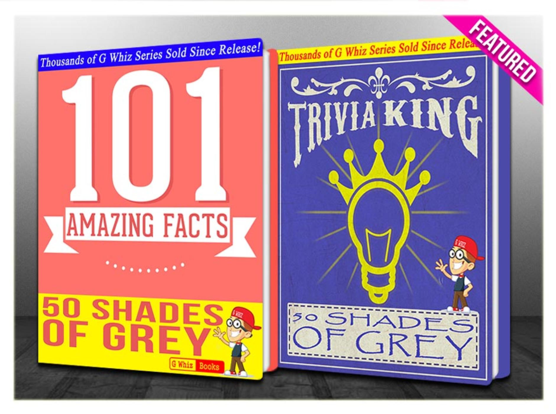 G Whiz - Fifty Shades of Grey - 101 Amazing Facts & Trivia King!