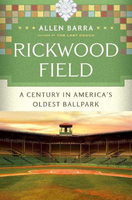 Rickwood Field: A Century in America's Oldest Ballpark By: Allen Barra