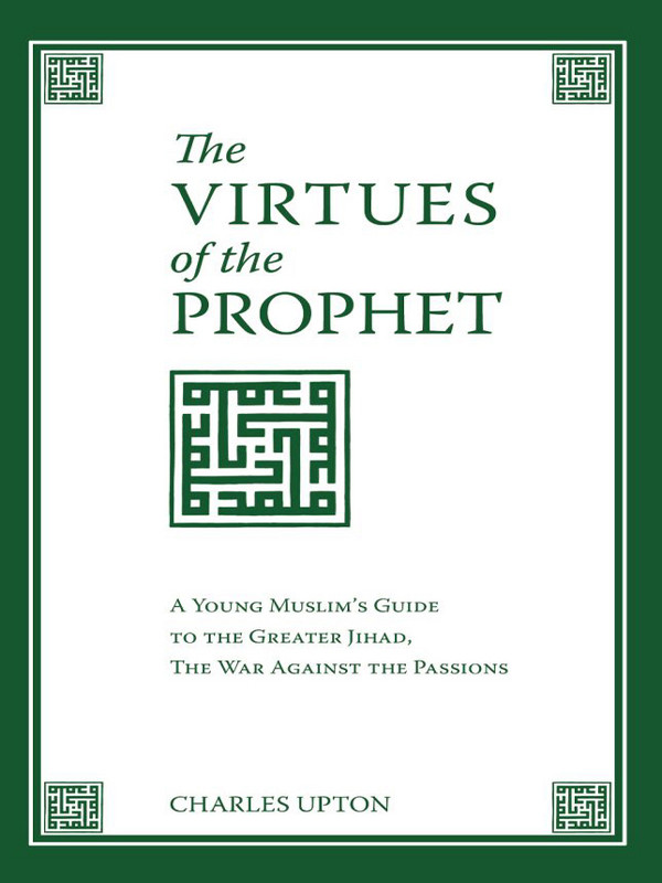 The Virtues Of The Prophet: A Young Muslim's Guide to the Greater Jihad, The War Against the Passions
