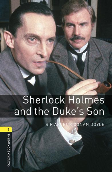 Sherlock Holmes and the Duke's Son By: Sir Arthur Conan Doyle