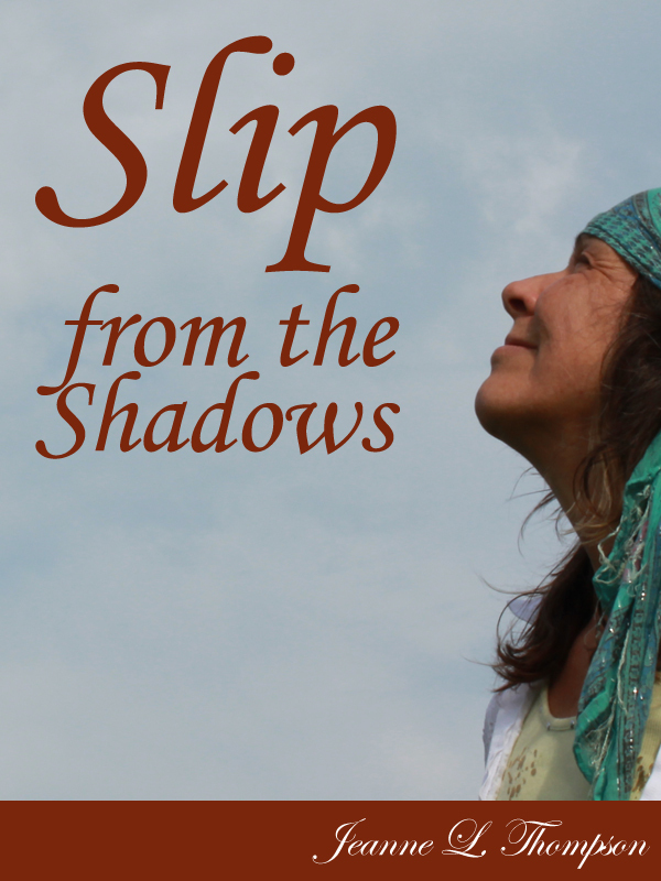 Slip From The Shadows By: Jeanne L. Thompson