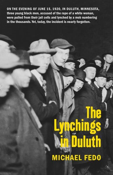 The Lynchings in Duluth By: Michael  Fedo