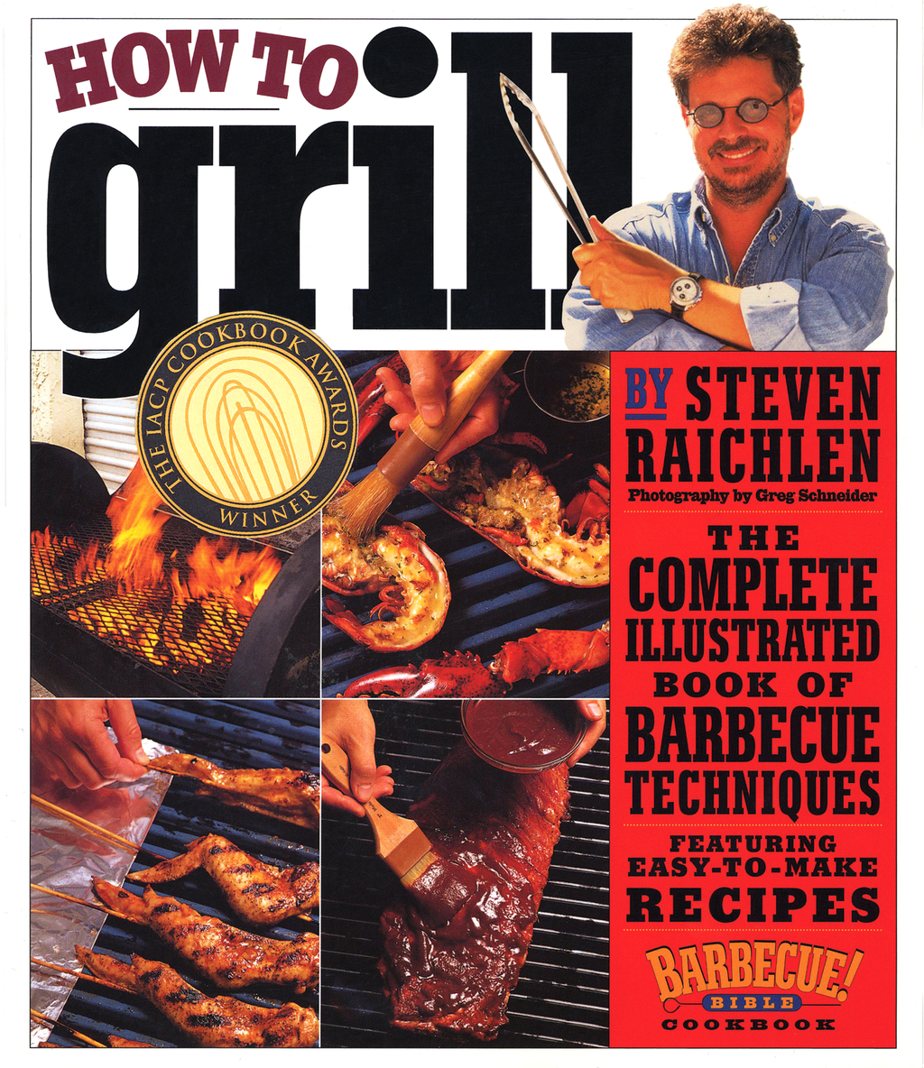 How To Grill: The Complete Illustrated Book Of Barbecue Techniques  A Barbecue Bible! Cookbook
