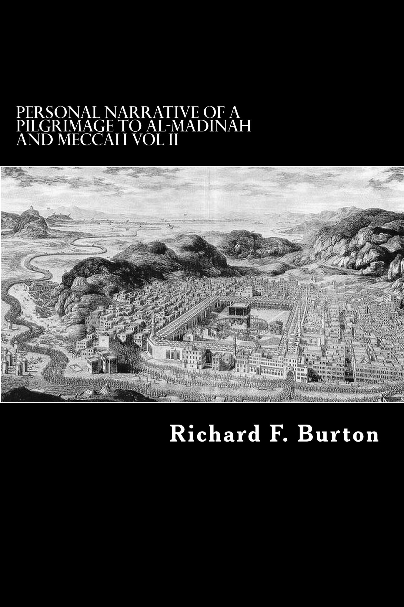 Personal Narrative of a Pilgrimage to Al-Madinah and Meccah By: Richard F. Burton