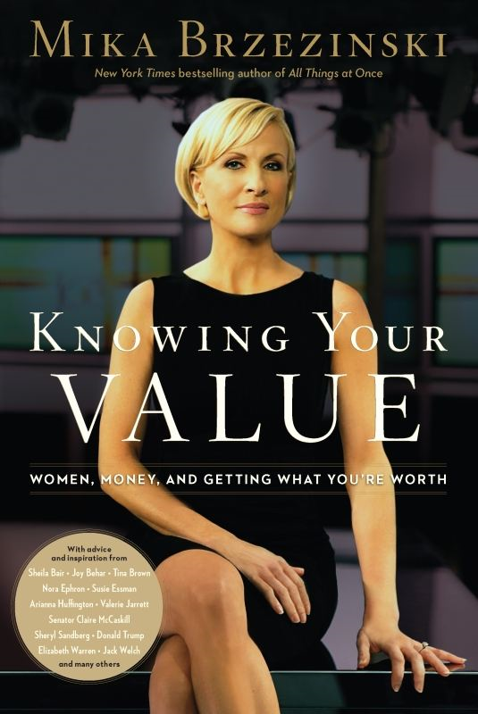 Knowing Your Value: Women, Money and Getting What You're Worth By: Mika Brzezinski