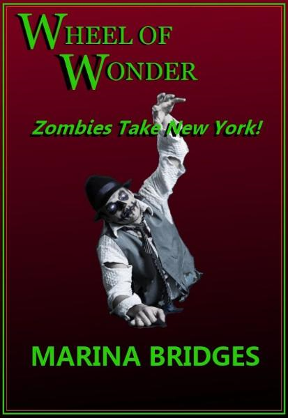 Wheel of Wonder: Zombies Take New York! By: Marina Bridges