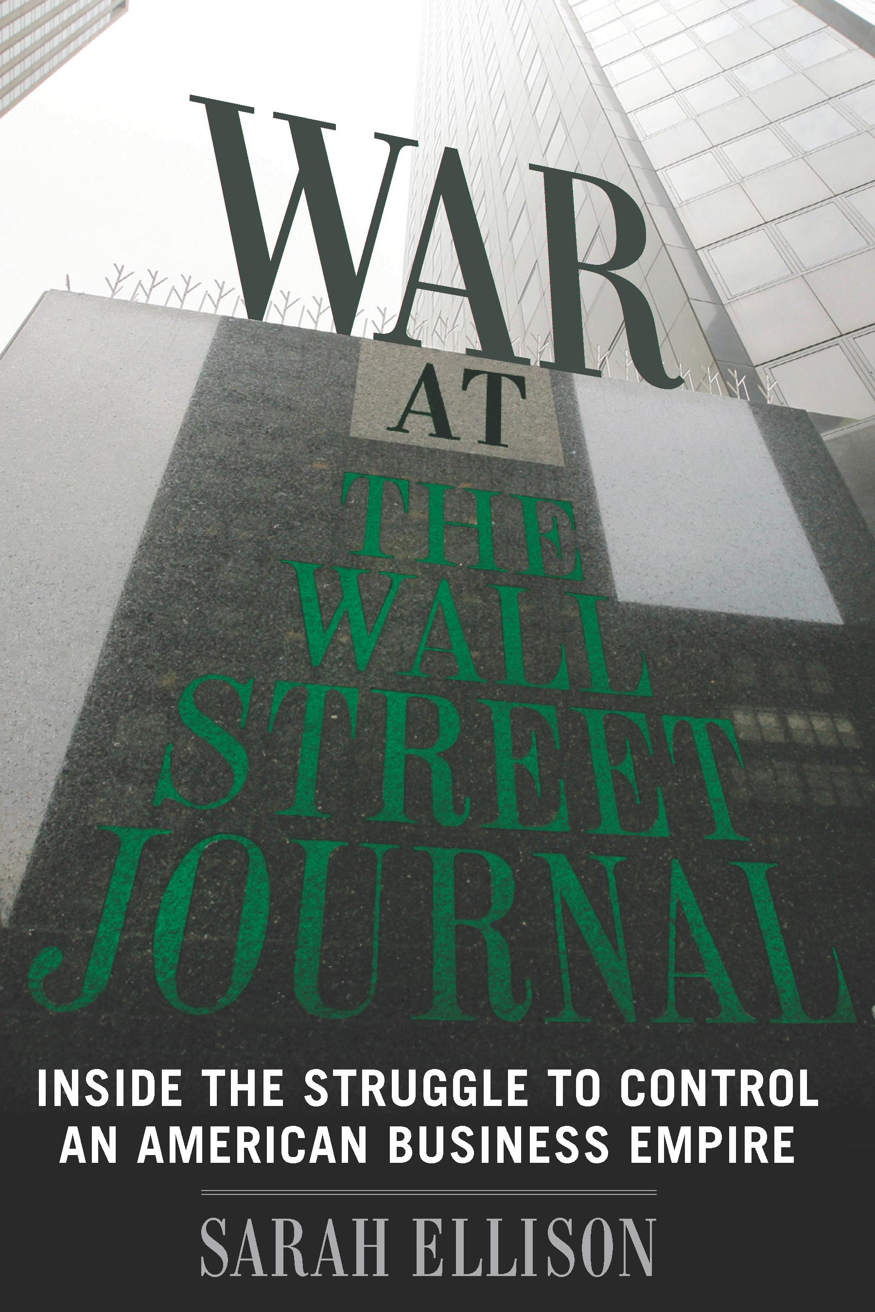 War at the Wall Street Journal By: Sarah Ellison