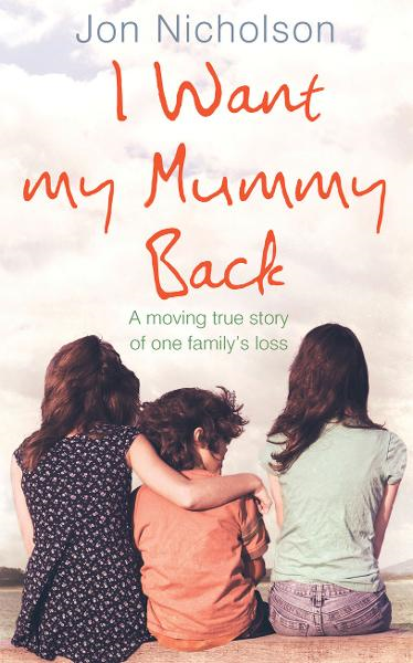 I Want My Mummy Back A Moving True Story of One Family's Loss