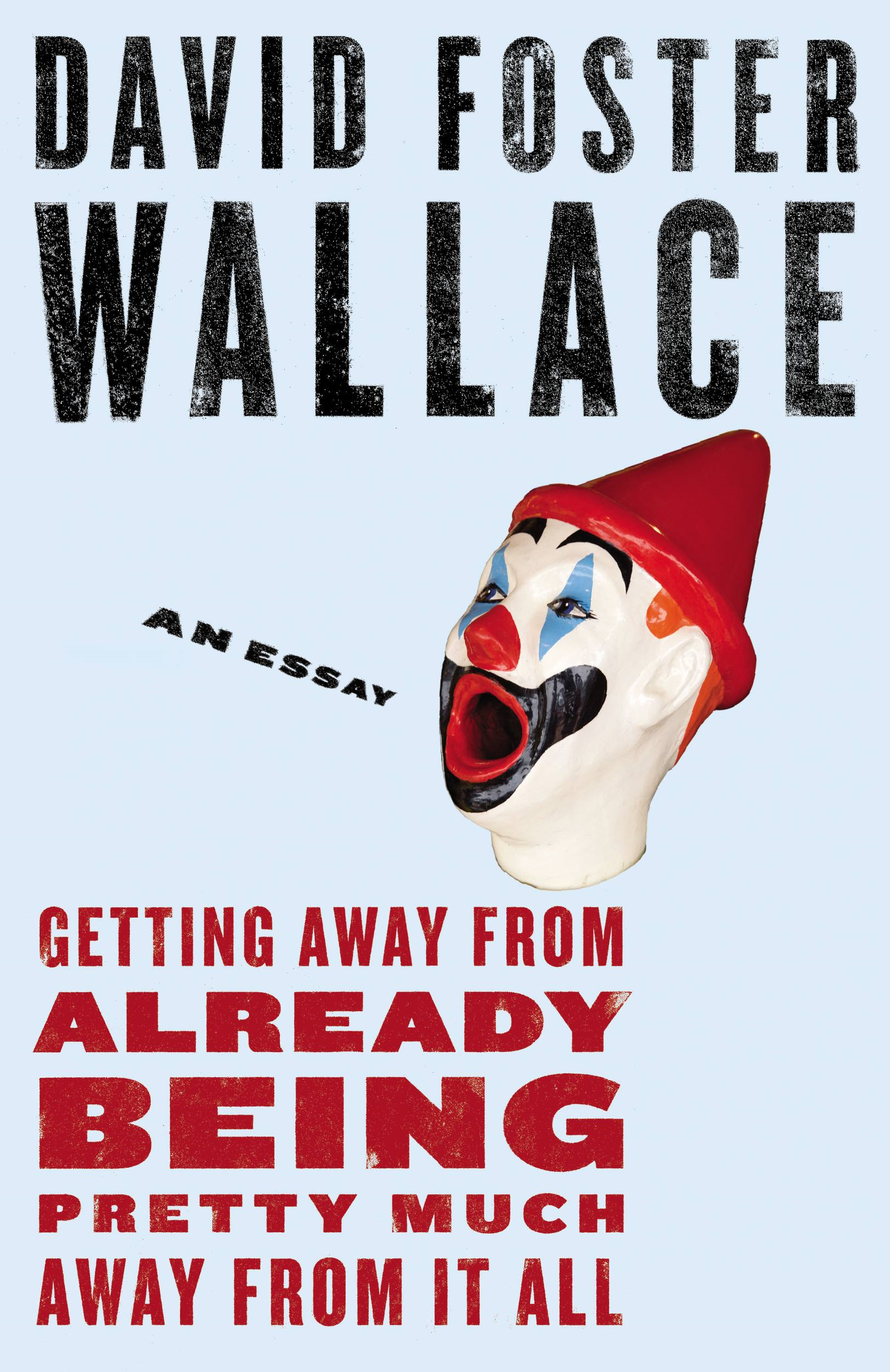 Getting Away from Already Being Pretty Much Away from It All By: David Foster Wallace