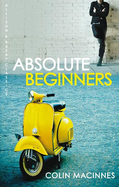 Absolute Beginners By: Colin MacInnes