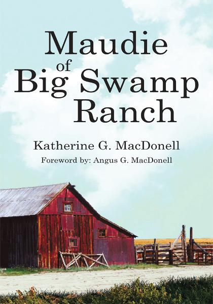 Maudie of Big Swamp Ranch By: Katherine G. MacDonell