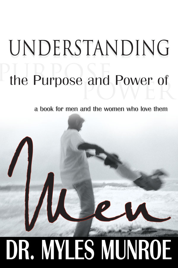 Understanding The Purpose And Power Of Men By: Dr. Myles Monroe