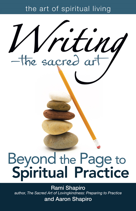 WritingThe Sacred Art: Beyond the Page to Spiritual Practice By: Rami Shapiro, Aaron Shapiro