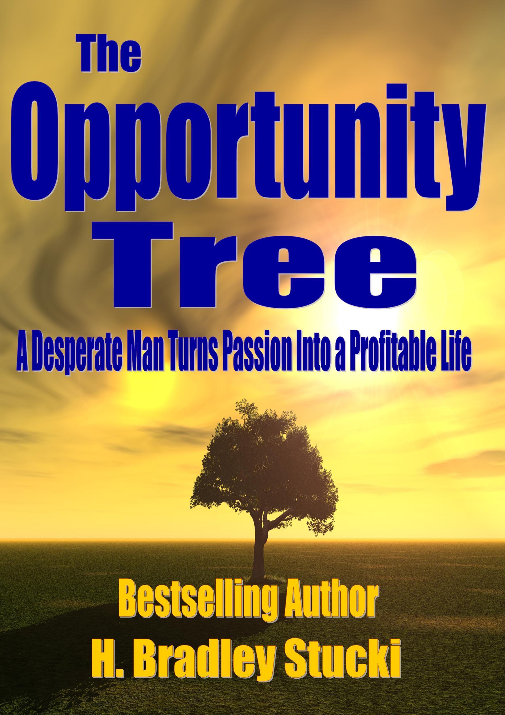 The Opportunity Tree; A Desperate Man Turns Passion Into a Profitable Life