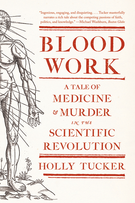Blood Work: A Tale of Medicine and Murder in the Scientific Revolution By: Holly Tucker