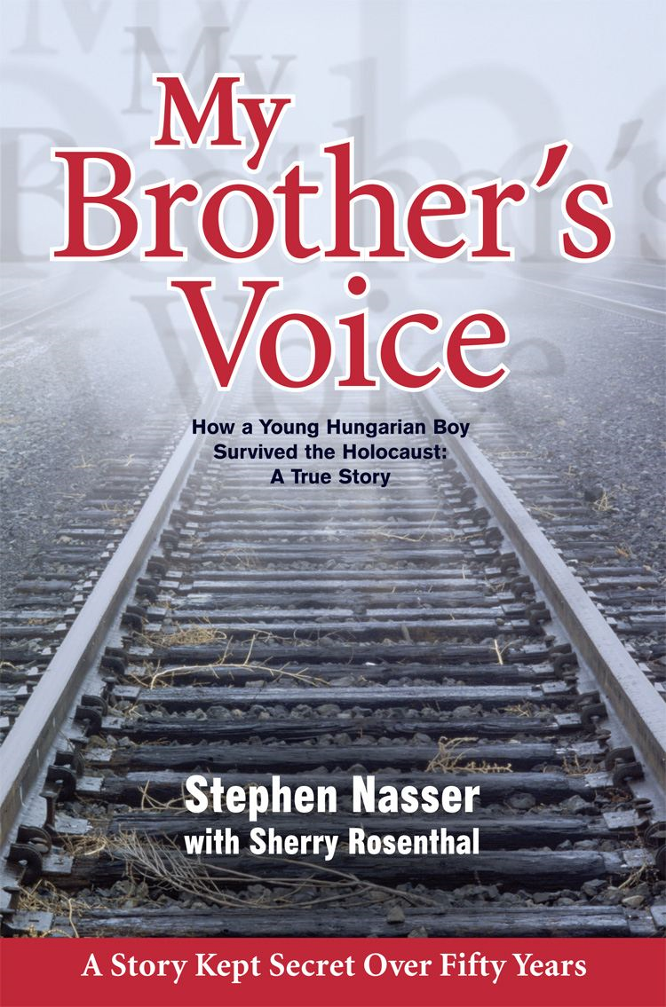 My Brothers Voice, How a Young Hungarian Boy Survived the Holocaust: A True Story