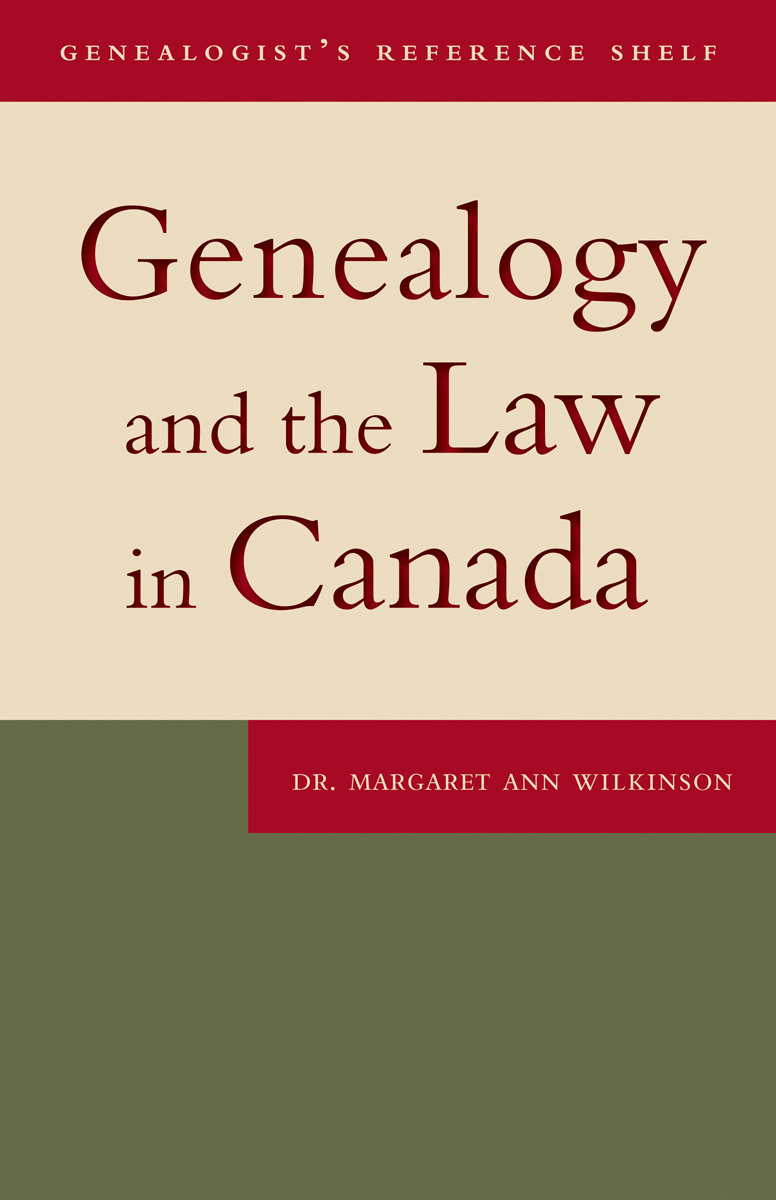 Genealogy and the Law in Canada By: Dr. Margaret Ann Wilkinson