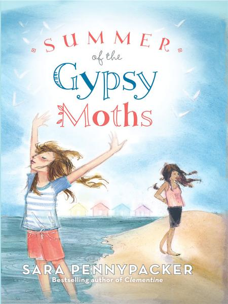 Summer of the Gypsy Moths By: Sara Pennypacker