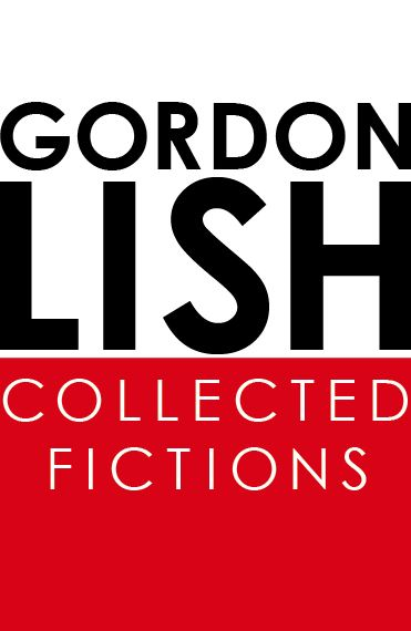Collected Fictions By: Gordon Lish