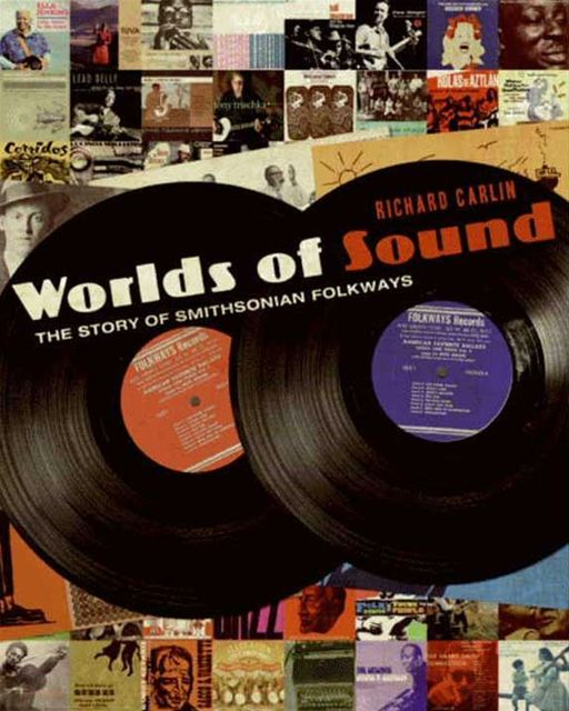 Worlds of Sound: The Story of Smithsonian Folkways By: Richard Carlin