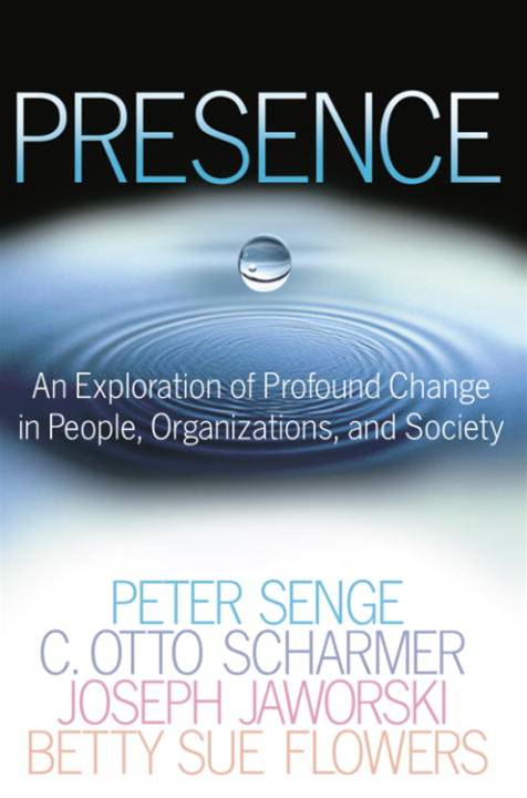 Presence By: Betty Sue Flowers,C. Otto Scharmer,Joseph Jaworski,Peter M. Senge