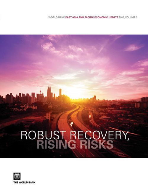 World Bank East Asia and Pacific Economic Update 2010 Volume 2: Robust Recovery Rising Risks