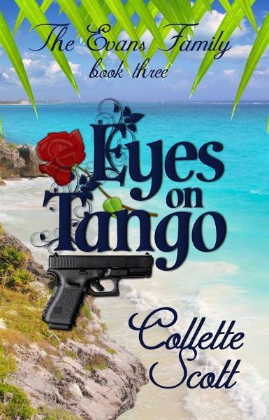 Eyes on Tango (The Evans Family, Book Three) By: Collette Scott