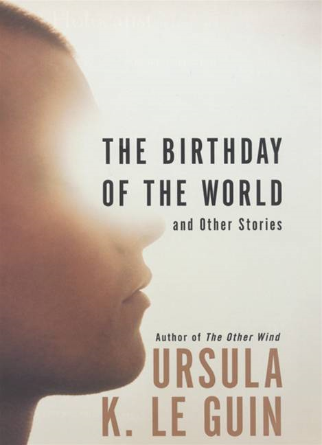 The Birthday of the World By: Ursula K. Le Guin