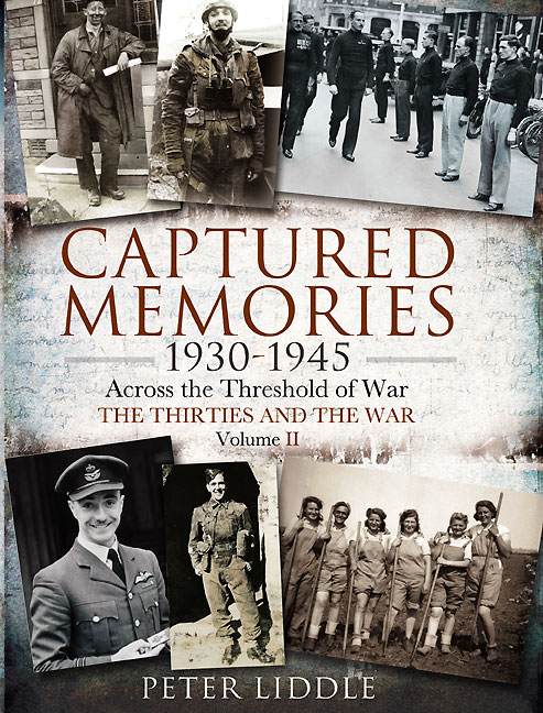 Captured Memories: Across the Threshold of War  The Thirties and the War By: Liddle, Dr.  Peter