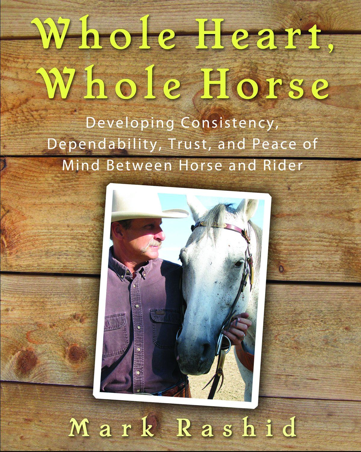 Whole Heart, Whole Horse: Building Trust Between Horse and Rider  By: Mark Rashid