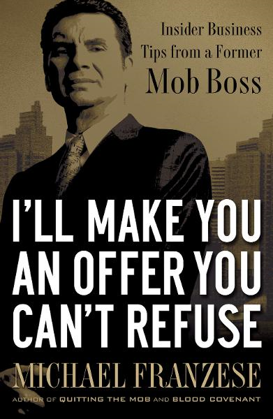 I'll Make You an Offer You Can't Refuse By: Michael Franzese