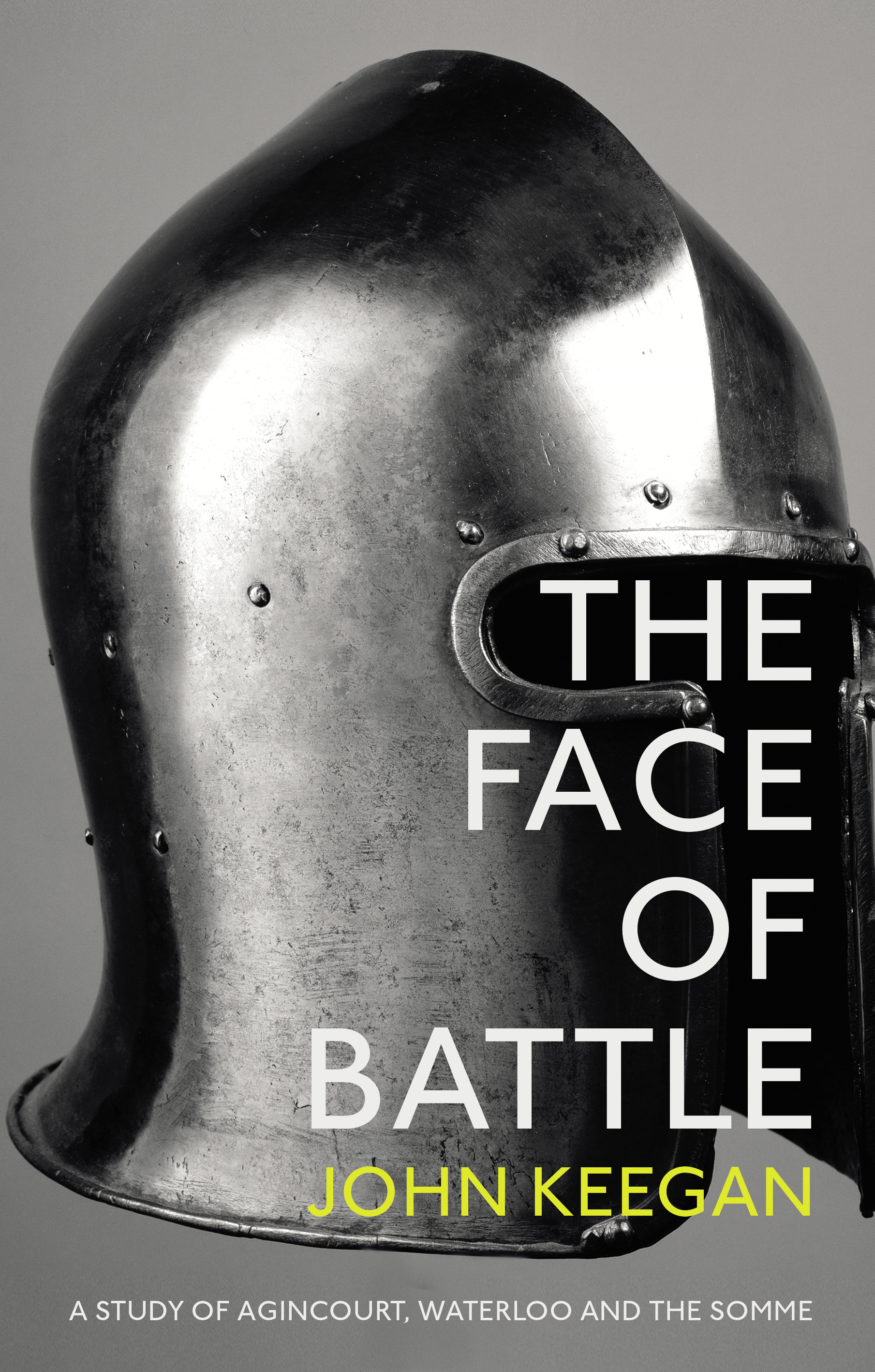 The Face Of Battle A Study of Agincourt,  Waterloo and the Somme