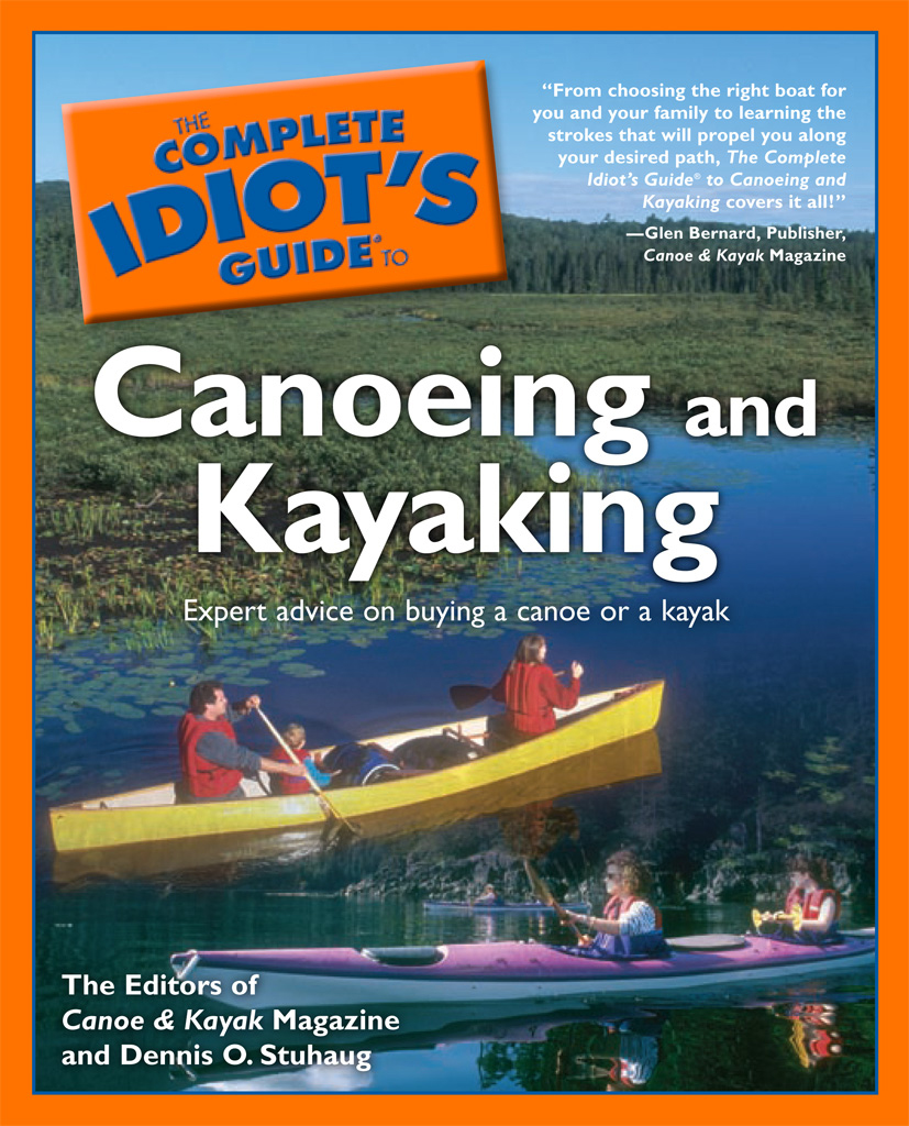 The Complete Idiot's Guide to Canoeing and Kayaking By: Canoe and Kayak Canoe and Kayak Magazine,Dennis Stuhaug