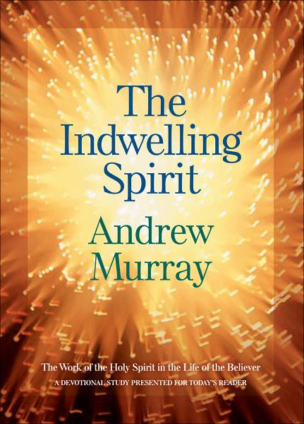 Indwelling Spirit, The By: Andrew Murray