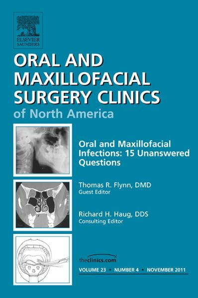 Unanswered Questions in Oral and Maxillofacial Infections, An Issue of Oral and Maxillofacial Surgery Clinics