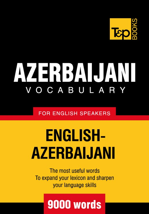 Azerbaijani Vocabulary for English Speakers - 9000 Words By: Andrey Taranov
