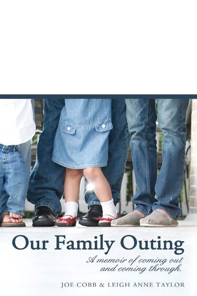 Our Family Outing:: A Memoir of Coming Out and Coming Through
