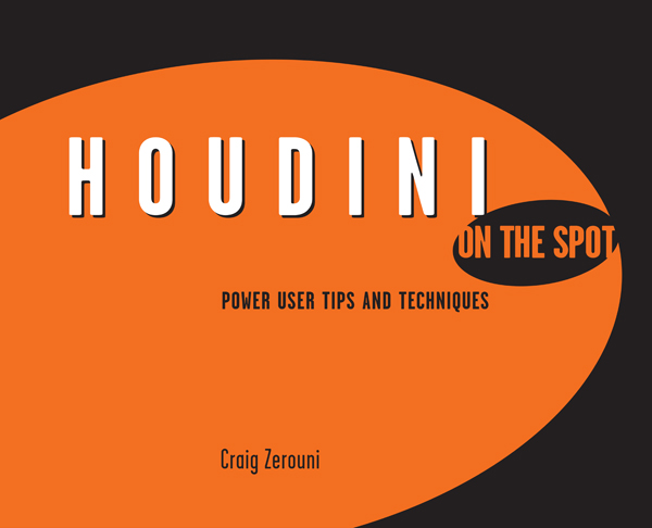 Houdini On the Spot Power User Tips and Techniques
