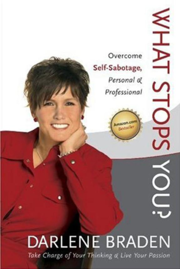 What Stops You? Overcome Self-Sabbotage: Personal and Professional By: Darlene Braden