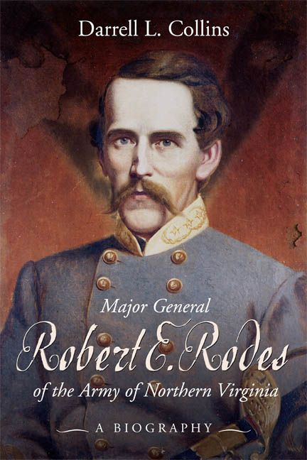 Major General Robert E. Rodes  Of The Army Of Northern Virginia A Biography By: Collins Darrell