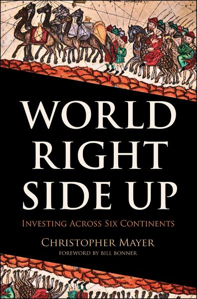 World Right Side Up By: Christopher W. Mayer