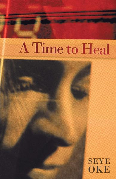 A Time to Heal By: Seye Oke