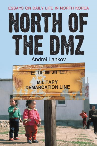 North of the DMZ: Essays on Daily Life in North Korea By: Andrei Lankov