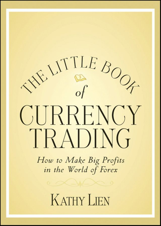 The Little Book of Currency Trading By: Kathy Lien