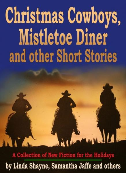 Christmas Cowboys, Mistletoe Diner and other Short Stories: A Collection of New Fiction for the Holidays By: Linda Shayne