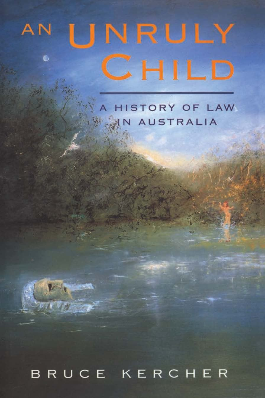 An Unruly Child:A History Of Law In Australia