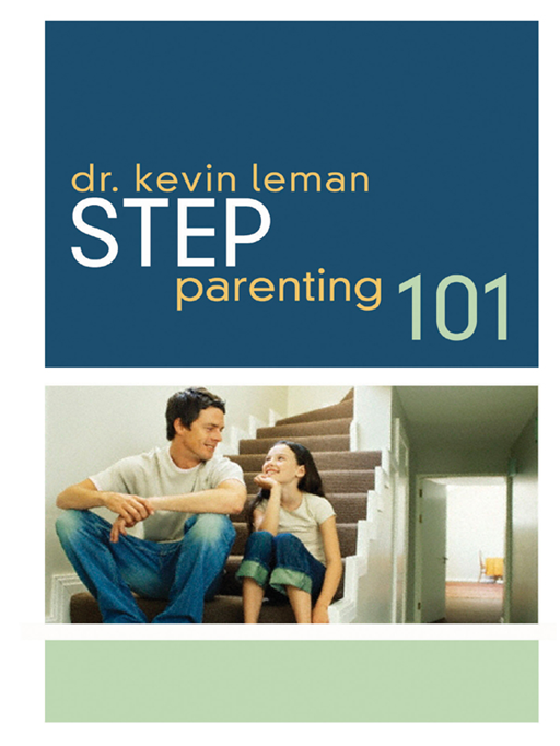 Step-Parenting 101 By: Kevin Leman