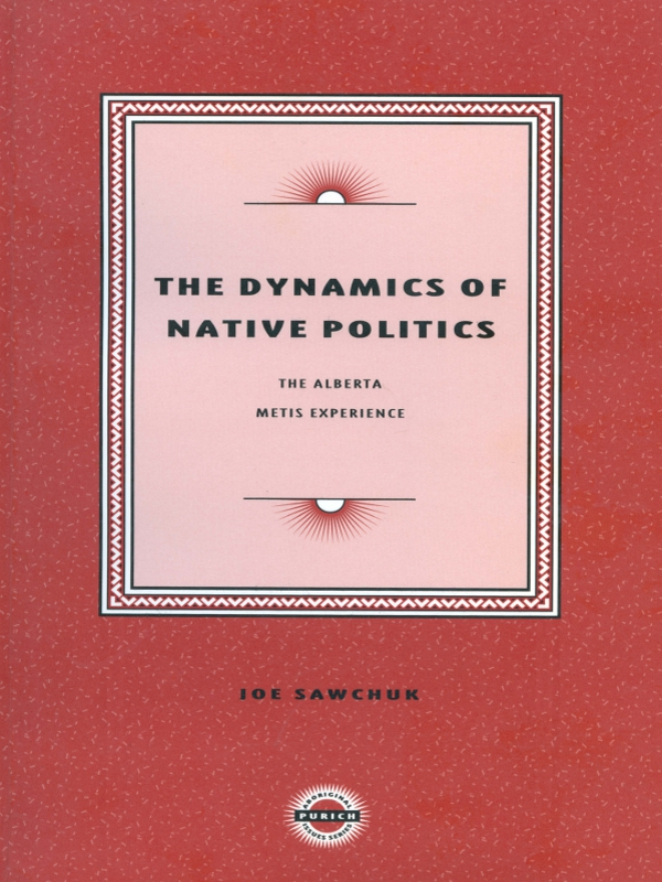 The Dynamics of Native Politics: By: Joe Sawchuck